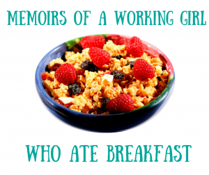 Memoirs of a Working Girl Who Ate Breakfast